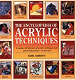 The Encyclopedia of Acrylic Techniques: A Unique A-Z Directory of Acrylic Techniques with Step-by-Step Guidance on Their Use