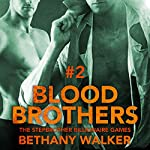 Blood Brothers 2: A Dark BBW Dom Billionaire Stepbrother Menage Serial: Stepbrother Billionaire Games | Bethany Walker