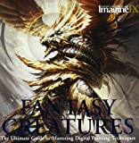 ImagineFX Workshop: Fantasy Creatures: The Ultimate Guide to Mastering Digital Painting Techniques by ImagineFX (2011)