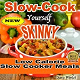 Slow-Cook Yourself Skinny (Low Fat, Low Calorie Slow Cooker Meals)