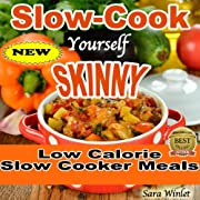 Slow-Cook Yourself Skinny (Low Fat, Low Calorie Slow Cooker Meals Book 1)