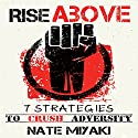 Rise Above: 7 Strategies to Crush Adversity (       UNABRIDGED) by Nate Miyaki Narrated by Greg Zarcone