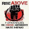 Rise Above: 7 Strategies to Crush Adversity (       UNABRIDGED) by Nate Miyaki Narrated by Greg Zarcone