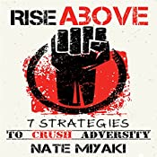 Rise Above: 7 Strategies to Crush Adversity | [Nate Miyaki]