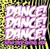 DANCE! DANCE! DANCE!~New Jack Swing Mix~