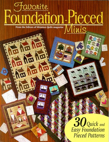 Favorite Foundation-Pieced Minis: 30 Quick & Easy Foundation Pieced Quilt Patterns (Book 1)