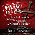 Paid In Full: An In-depth Look at the Defining Moments of Christ's Passion (       UNABRIDGED) by Rick Renner Narrated by Stephen Sobozenski, Andrell Corbin