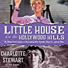 Little House in the Hollywood Hills: A Bad Girl's Guide to Becoming Miss Beadle, Mary X, and Me Hörbuch von Charlotte Stewart, Andy Demsky Gesprochen von: Charlotte Stewart, Andy Demsky