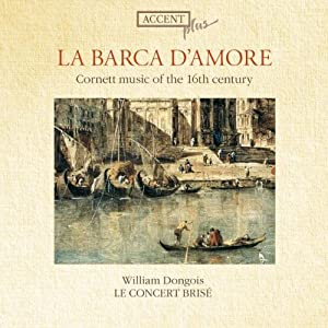 La Barca d'Amore - Cornett Music of the 16th Century