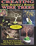 Creating Gem, Beaded & Bonsai Wire Trees: Step by Step Instructions, 400 Photos & Drawings Sal Villano