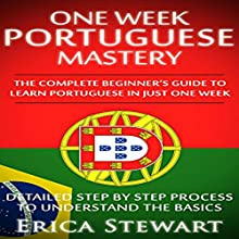 One Week Portuguese Mastery: The Complete Beginner's Guide to Learning Portuguese in Just One Week Audiobook by Erica Stewart Narrated by Eva R. Marienchild