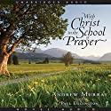 With Christ in the School of Prayer (       UNABRIDGED) by Andrew Murray Narrated by Paul Eggington