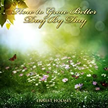 How to Grow Better Day by Day Audiobook by Ernest Holmes Narrated by Jim Wentland