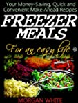 Freezer Meals for an Easy Life: Your...