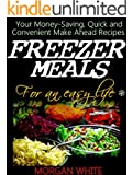 Freezer Meals for an Easy Life: Your Money-Saving, Quick and Convenient Make Ahead Recipes (English Edition)