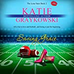 Saving Grace: The Lone Stars, Book 2 | Katie Graykowski