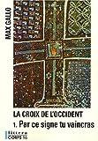 echange, troc Max Gallo - La Croix de l'Occident, Tome 1 : Par ce signe tu vaincras ( Tu hoc signo vinces )
