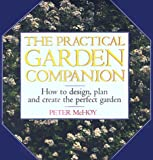 Peter McHoy The Practical Garden Companion: How to Design, Plan and Create the Perfect Garden
