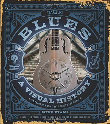 The Blues: A Visual History, 100 Years of Music That Changed the World