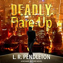Deadly Flare-Up: A Richard McCord Novel (       UNABRIDGED) by L. R. Pendleton Narrated by James Foster