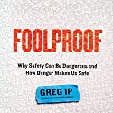 Foolproof: Why Safety Can Be Dangerous and How Danger Makes Us Safe (       UNABRIDGED) by Greg Ip Narrated by Jeremy Arthur