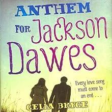 Anthem for Jackson Dawes (       UNABRIDGED) by Celia Bryce Narrated by Julie McKay