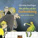 Wir pfeifen auf den Gurkenkönig Hörbuch von Christine Nöstlinger Gesprochen von: Stefan Kaminski