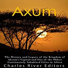 Axum: The History and Legacy of the Kingdom of Aksum's Capital and One of the Oldest Continuously Inhabited Cities in Africa Audiobook by  Charles River Editors Narrated by Scott Clem