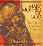 Mary, Mother of God: Her Life in Icon...