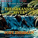 The Arkansas River: Rivers West Series (       UNABRIDGED) by Jory Sherman Narrated by Michael Taylor