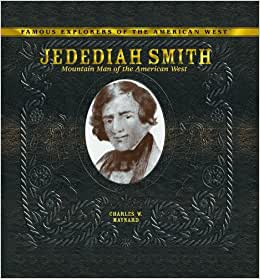 an essay on the great american explorer jedediah smith History us geography  us state history  in 1827, fur trapper and explorer  jedediah smith passed through the las vegas valley on his way to california.