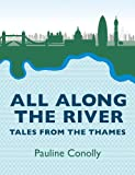 Pauline Conolly All Along the River: Tales from the Thames