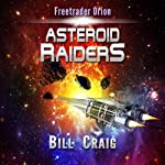 Freetrader Orion: Asteroid Raiders: Volume 1 | Bill Craig