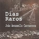 Dias Raros [Rare Days] | João Anzanello Carrascoza