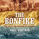 The Bonfire: The Siege and Burning of Atlanta (       UNABRIDGED) by Marc Wortman Narrated by Anthony Heald