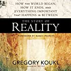 The Story of Reality: How the World Began, How It Ends, and Everything Important That Happens in Between Hörbuch von Gregory Koukl, Nancy Pearcey - foreword Gesprochen von: Gregory Koukl