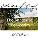 Matter of Trust: The Shades of Pemberley (       UNABRIDGED) by P. O. Dixon Narrated by Pearl Hewitt