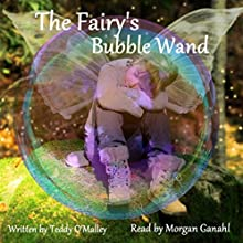 The Fairy's Bubble Wand Audiobook by Teddy O'Malley Narrated by Morgan Ganahl