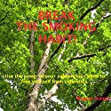 Break the Smoking Habit: Use the Power of Your Subconscious Mind to Free Yourself from Cigarettes (       UNABRIDGED) by Maggie Staiger Narrated by Maggie Staiger