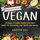 Vegan: 30 Days of Vegan Recipes and Meal Plans for Increasing Your Health and Energy Hörbuch von Andrew Hill Gesprochen von: John Fiore