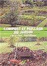 Compost et paillage au jardin. Recycler, fertiliser par Pépin