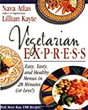 Vegetarian Express: Easy, Tasty, and Healthy Menus in 28 Minutes(or Less!) (0316057401) by Atlas, Nava