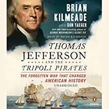 Thomas Jefferson and the Tripoli Pirates: The Forgotten War That Changed American History (       UNABRIDGED) by Brian Kilmeade, Don Yaeger Narrated by Brian Kilmeade