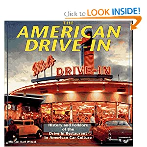 The American Drive-In: History and Folklore of the Drive-in Restaurant in American Car Culture Michael Karl Witzel