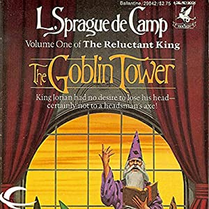 The Goblin Tower: The Reluctant King, Book 1 | [L. Sprague de Camp]