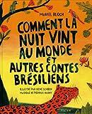 echange, troc Muriel Bloch, Collectif - Comment la nuit vint au monde et autres contes brésiliens (1CD audio)