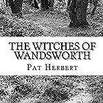 The Witches of Wandsworth: The Reverend Bernard Paltoquet Mystery Series, Book 4 | Pat Herbert
