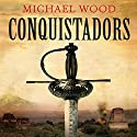 Conquistadors Audiobook by Michael Wood Narrated by John Telfer