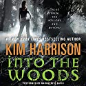 Into the Woods: Tales from the Hollows and Beyond Audiobook by Kim Harrison Narrated by Marguerite Gavin