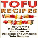 Tofu: Tofu Cookbook with over 30 Delicious Tofu Recipes | Nicole Evans